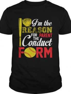 I'm The Reason For The Parent Conduct Form Funny Softball Girl Shirt