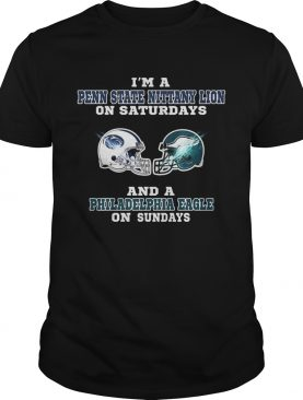 Im a Penn State Nittany Lion on Saturdays and a Philadelphia Eagle on Sundays shirt