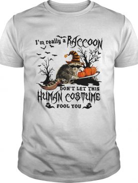 Im really a Raccoon dont let this human costume fool you Halloween shirt