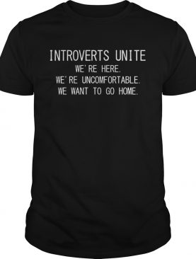 Introverts unite were here were uncomfortable shirt
