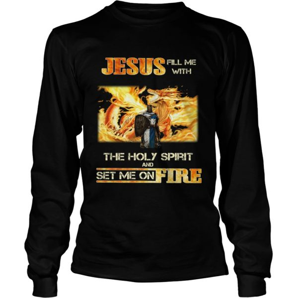 Jesus fill me with the holy spirit and set me on fire  LongSleeve
