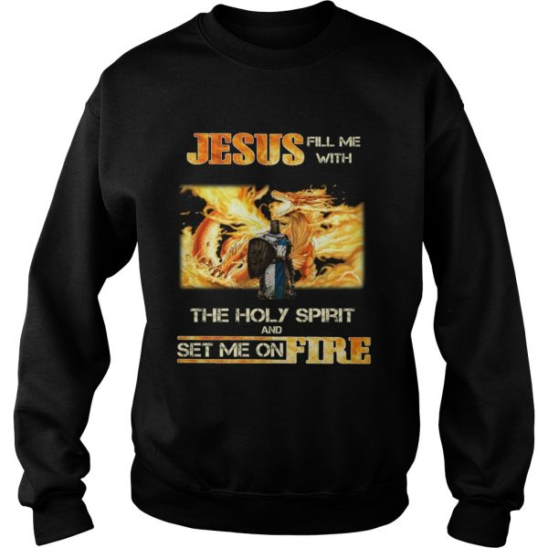 Jesus fill me with the holy spirit and set me on fire  Sweatshirt