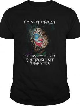 Joker Joaquin Phoenix I am not crazy my reality is just different than your shirt
