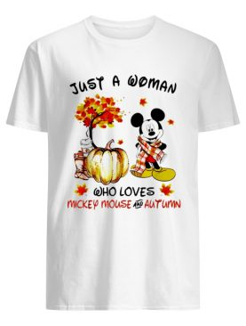 Just a woman who loves Mickey Mouse and Autumn shirt