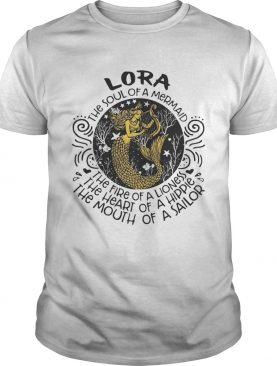 Lora the soul of a mermaid the fire of a lioness the heart of a hippie the mouth of a sailor shirt