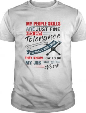 My People Skills Are Just Fine Its My Tolerance Mechanic Tshirt