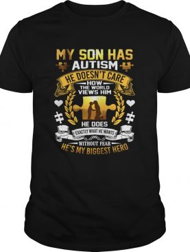 My Son Has Autism He Doesnt Care How The World Views Him Shirt