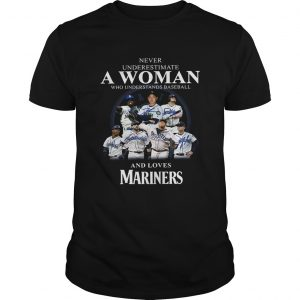 Never underestimate a woman who understands baseball and loves Mariners Shirt Unisex