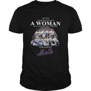Never underestimate a woman who understands baseball and loves Mets Shirt Unisex