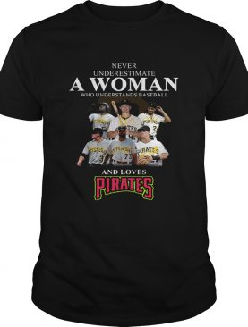 Never underestimate a woman who understands baseball and loves Pirates Shirt