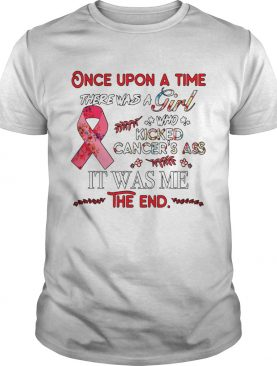 Once upon a time there was a girl who kicked Cancer's ass shirt