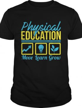 Physical Education Move Learn Grow Tshirt