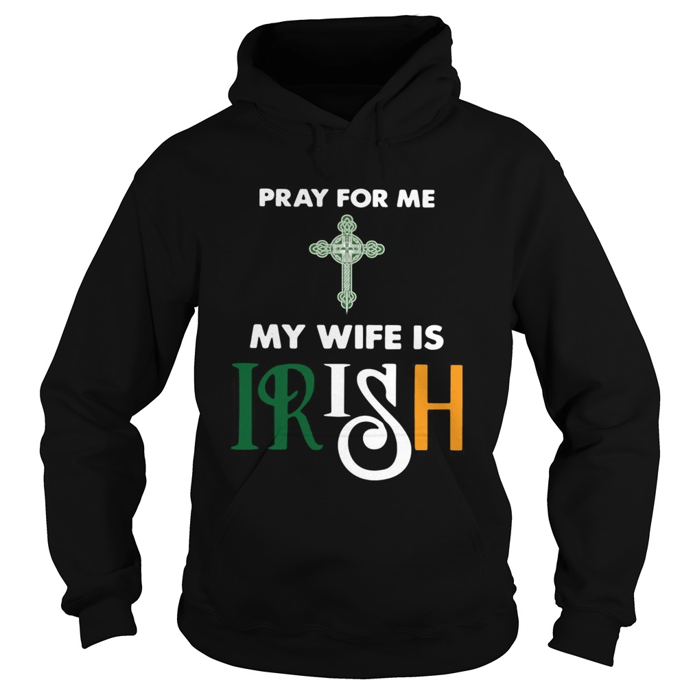 Pray for me my wife is irish Hoodie