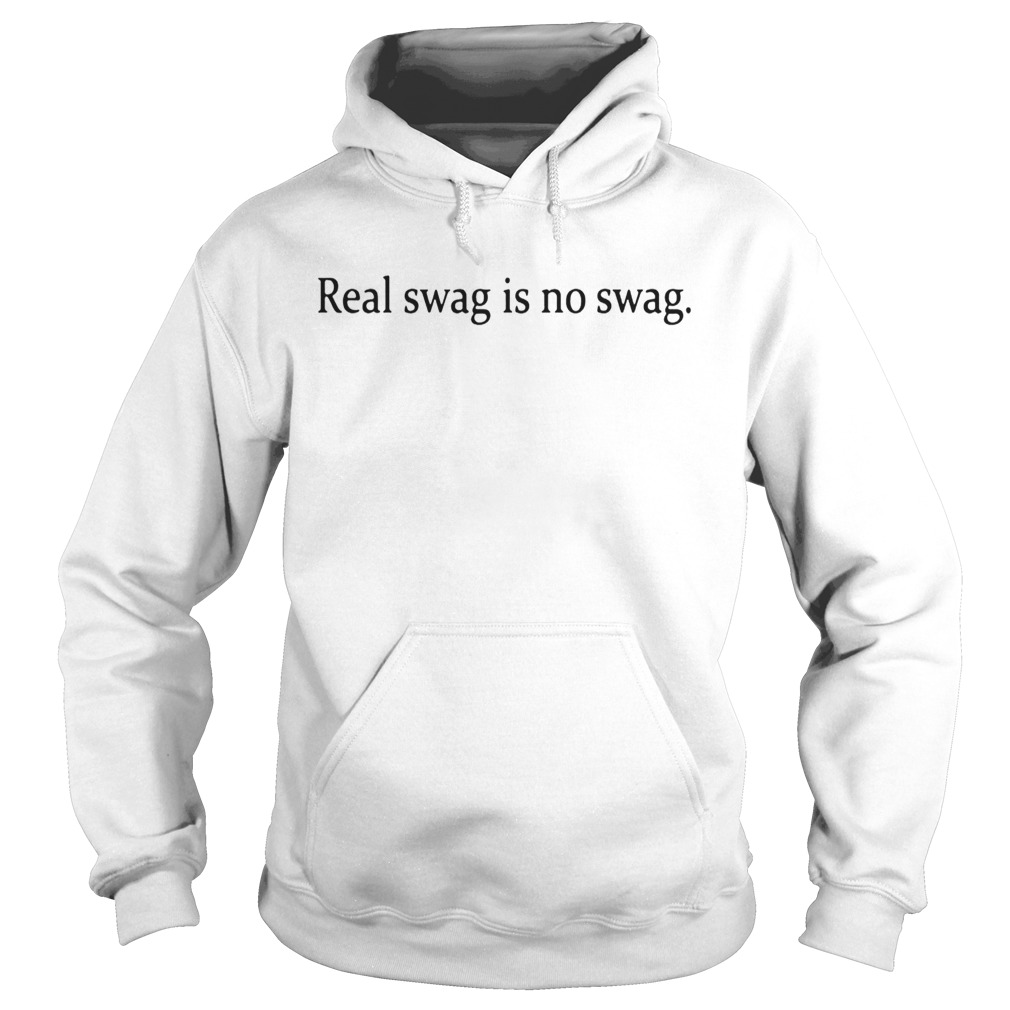 Real Swag Is No Swag Shirts Hoodie