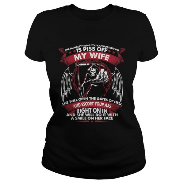 The Dumbest Thing You Can Possibly Do Is Piss Of My Wife Shirt Classic Ladies