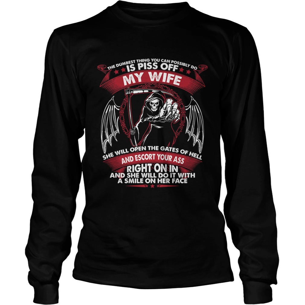 The Dumbest Thing You Can Possibly Do Is Piss Of My Wife Shirt LongSleeve