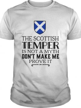 The Scottish Temper is not a myth dont make me prove it shirt