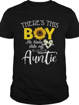 Theres This Boy He Kinda Stole My Heart He Calls Me Auntie Sunflower Shirt