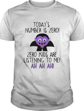 Todays number is zero Zero kids are listening to me shirt