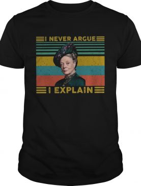 Violet Crawley Downton Abbey I never argue I explain shirt