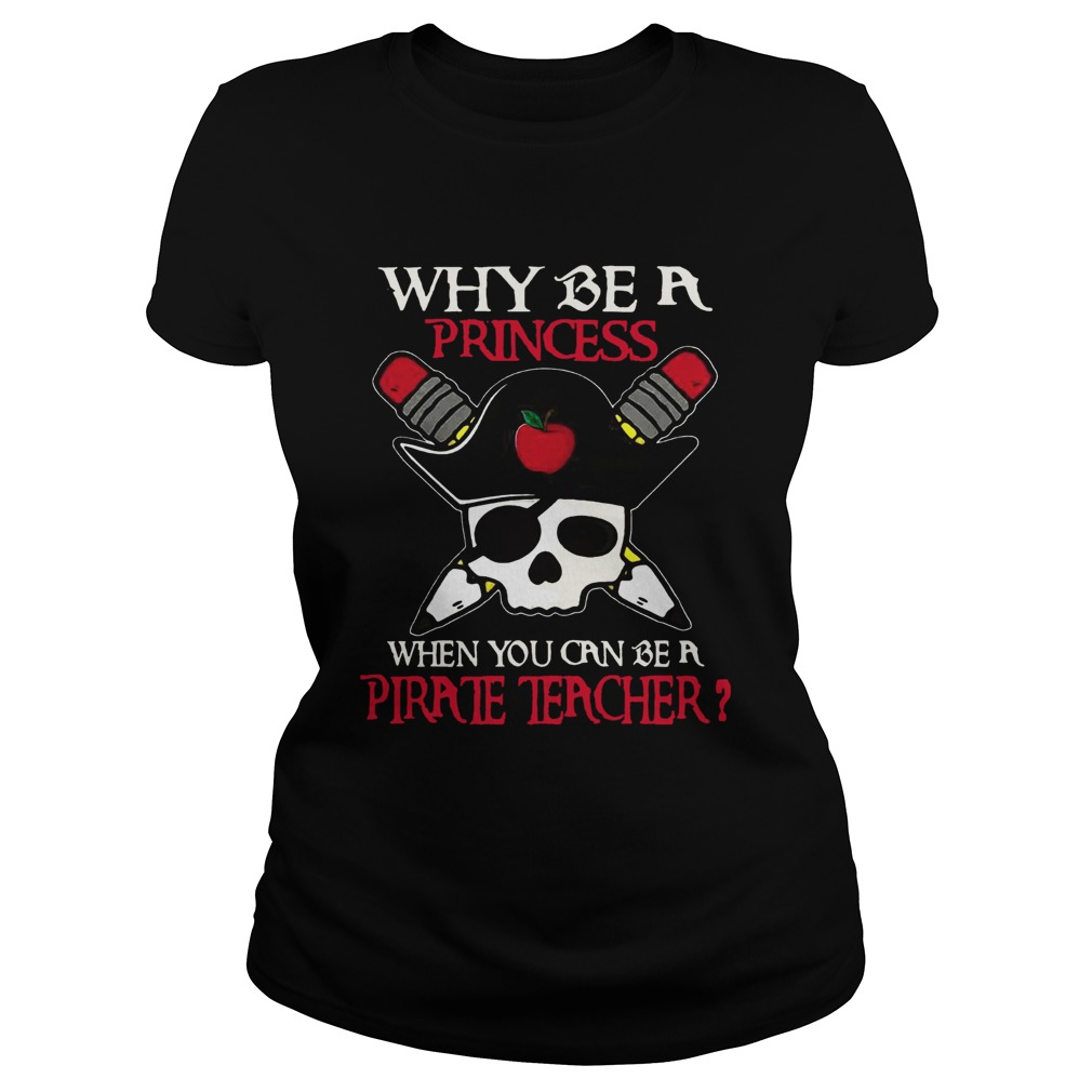 Why be a princess when you can be a Pirate Teacher Classic Ladies