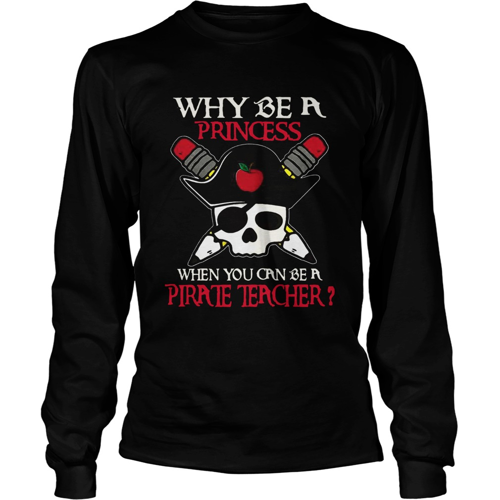Why be a princess when you can be a Pirate Teacher LongSleeve