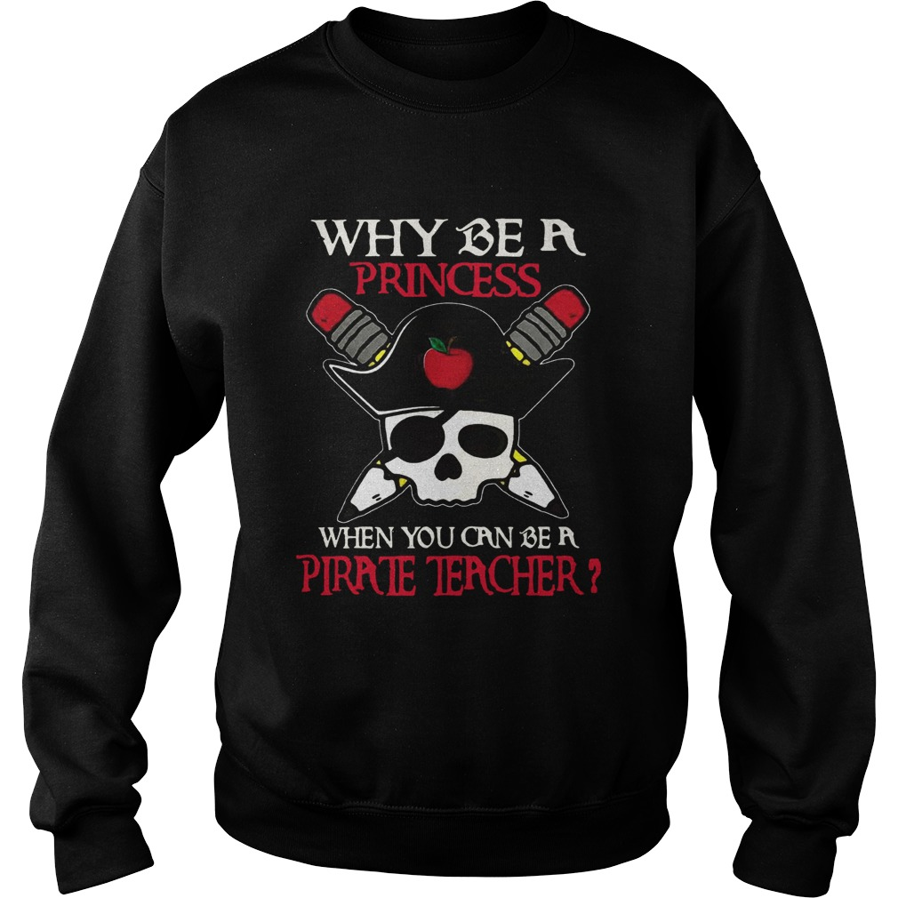 Why be a princess when you can be a Pirate Teacher Sweatshirt