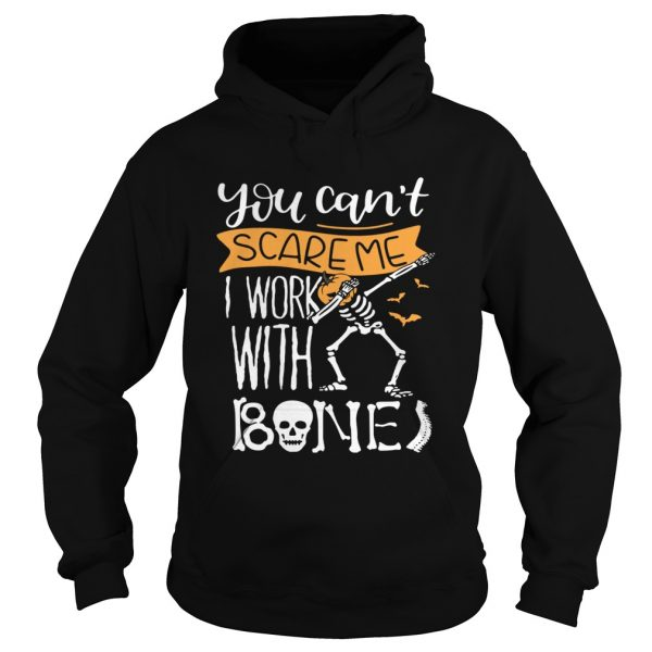 You cant scare me I work with bones  Hoodie