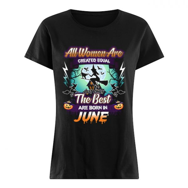 All women are created equal but only the best are born in june T-Shirt Classic Women's T-shirt