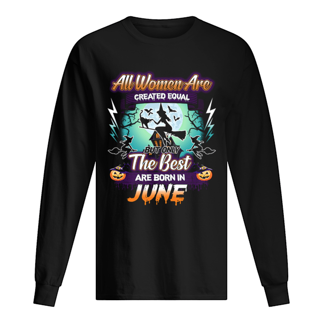 All women are created equal but only the best are born in june T-Shirt Long Sleeved T-shirt