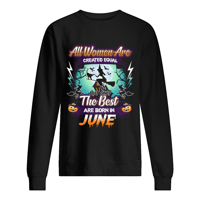 All women are created equal but only the best are born in june T-Shirt Unisex Sweatshirt