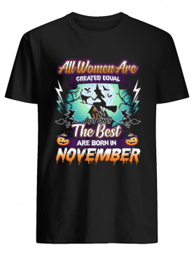 All women are created equal but only the best are born in november T-Shirt