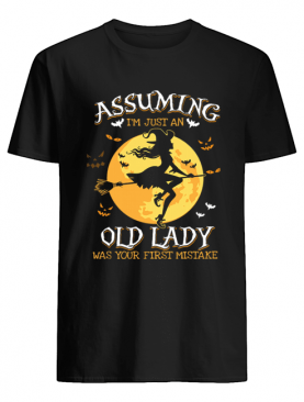 Assuming I'm Just An Old Lady Was Your First Mistake Witch Halloween Gift T-Shirt