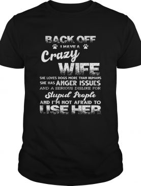 Back off I Have A Crazy Wife She Loves Dogs TShirt