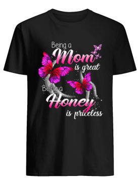 Being A Mom Is Great Being A Honey Is Priceless Butterfly T-Shirt