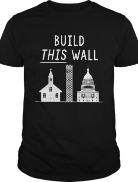 Build this wall church and state shirt