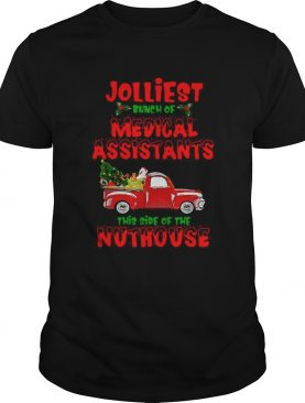 Christmas Truck Jolliest Bunch Of Medical Assistants This Side Of Nuthouse shirt