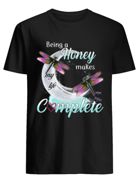 Daragonfly Being A Honey Makes My Life Complete T-Shirt