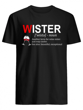 Definition Wister Another Term For Wine Sister T-Shirt