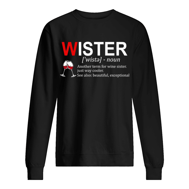 Definition Wister Another Term For Wine Sister T-Shirt Unisex Sweatshirt