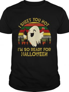 Ghost I sheet you not Im so ready for Halloween vintage shirt