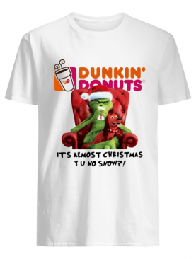 Grinch Dunkin' Donuts it's almost Christmas YU no snow shirt