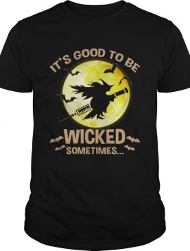 Halloween Its Good To Be Wicked Sometime TShirt