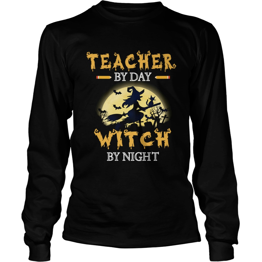 Halloween Teacher By Day Witch By Night TShirt LongSleeve