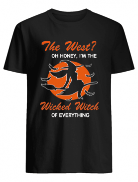 Halloween The West Oh Honey I'm The Wicked Witch Of Everything T-Shirt