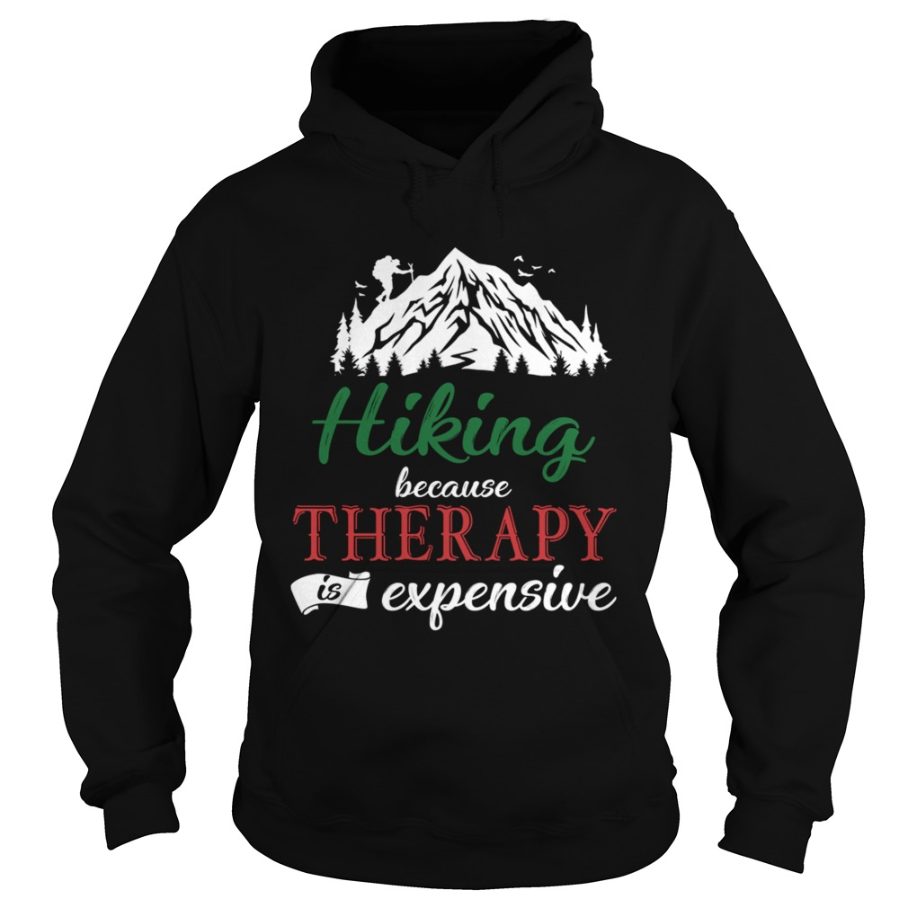 Hiking Because Theraphy Is Expensive TShirt Hoodie