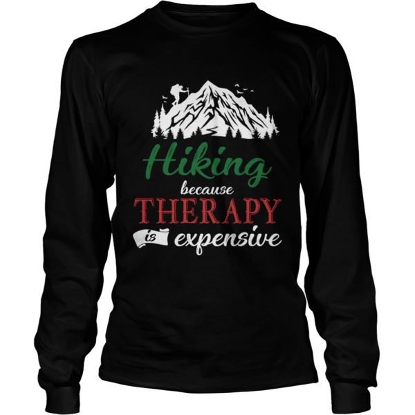 Hiking Because Theraphy Is Expensive TShirt LongSleeve