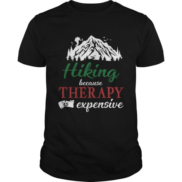 Hiking Because Theraphy Is Expensive TShirt Unisex