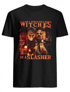 Horror movie characters In a world full of witches be a Slasher shirt