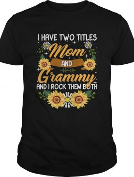 I Have Two Titles Mom And Grammy And I Rock Them Both Sunflower TShirt